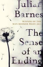 The Sense of an Ending : Winner of the 2011 Man Booker Prize - Julian Barnes