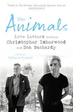 The Animals : Love Letters Between Christopher Isherwood and Don Bachardy - Christopher Isherwood