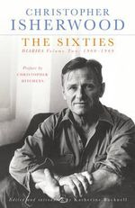 The Sixties : Diaries Volume Two 1960-1969 : Volume 2 - Christopher Isherwood