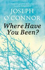 Where Have You Been? - Joseph O'Connor