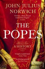 The Popes : A History - John Julius Norwich