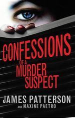 Confessions of a Murder Suspect : Confession Series : Book 1  - James Patterson
