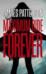 Maximum Ride : Forever - James Patterson