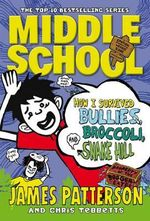 Middle School: How I Survived Bullies, Broccoli, and Snake Hill : (Middle School 4) - James Patterson