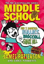 How I Survived Bullies, Broccoli, and Snake Hill : Middle School Series : Book 4 - James Patterson
