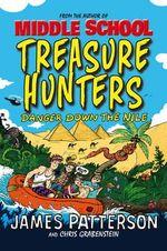 Danger Down the Nile : Treasure Hunters Series : Book 2 - James Patterson