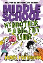 Middle School: My Brother is a Big Fat Liar : (Middle School 3) - James Patterson