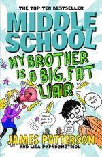 Middle School : My Brother is a Big, Fat Liar : Middle School Series : Book 3 - James Patterson