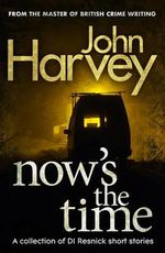 Now's The Time : A Collection of Resnick Short Stories - John Harvey