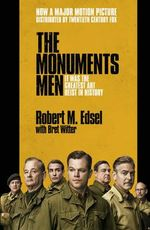 The Monuments Men : Allied Heroes, Nazi Thieves and the Greatest Treasure Hunt in History - Robert M. Edsel