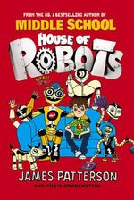 House of Robots : House of Robots Series : Book 1 - James Patterson