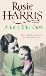 A Love Like Ours : They Shared a Secret No One Must Ever Know - Rosie Harris