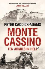 Monte Cassino : Ten Armies in Hell - Peter Caddick-Adams
