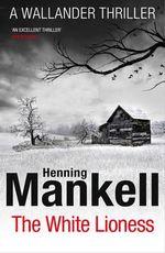 The White Lioness : Kurt Wallander - Henning Mankell