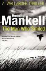 The Man Who Smiled : Kurt Wallander - Henning Mankell