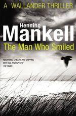 The Man Who Smiled : Kurt Wallander - Henning Mankell
