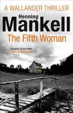 The Fifth Woman : Kurt Wallander - Henning Mankell