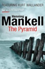 The Pyramid : Kurt Wallander - Henning Mankell