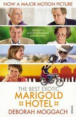 The Best Exotic Marigold Hotel : Film Tie-In - Deborah Moggach