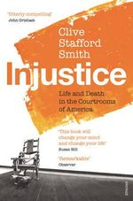 Injustice : Life and Death in the Courtrooms of America - Clive Stafford Smith