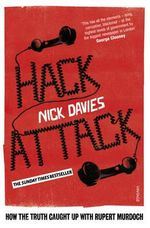 Hack Attack : How the Truth Caught Up with Rupert Murdoch - Nick Davies