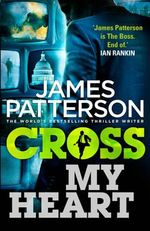 Cross My Heart : Alex Cross : Book 21 - James Patterson