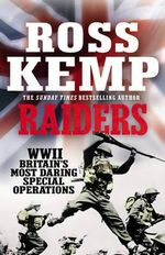 Raiders : World War Two True Stories - Ross Kemp