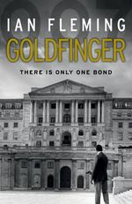 Goldfinger : There Is Only One Bond - Ian Fleming