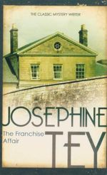 The Franchise Affair : The Classic Mystery Writer - Josephine Tey