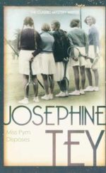 Miss Pym Disposes : The Classic Mystery Writer - Josephine Tey