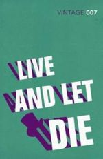Live and Let Die  : Classics Edition - Ian Fleming