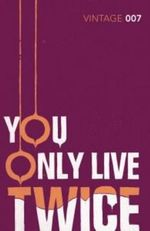 You Only Live Twice  : Classics Edition - Ian Fleming