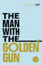 The Man with the Golden Gun : Classics Edition - Ian Fleming