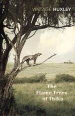 The Flame Trees of Thika : Memories of an African Childhood - Elspeth Huxley