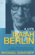 Isaiah Berlin : A Life - Michael Ignatieff