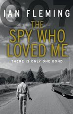 The Spy Who Loved Me : There Is Only One Bond - Ian Fleming