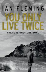 You Only Live Twice : There Is Only One Bond - Ian Fleming