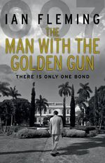 The Man with the Golden Gun : There Is Only One Bond - Ian Fleming