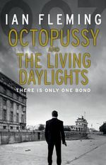 Octopussy & The Living Daylights : There Is Only One Bond - Ian Fleming