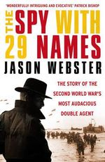The Spy with 29 Names : The Story of the Second World War's Most Audacious Double Agent - Jason Webster