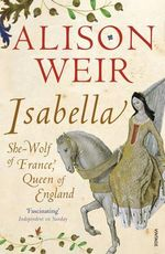 Isabella : She-Wolf of France, Queen of England - Alison Weir