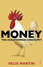 Money : The Unauthorised Biography - Felix Martin