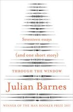Through the Window : Seventeen Essays (and One Short Story) - Julian Barnes