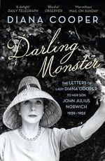 Darling Monster : The Letters of Lady Diana Cooper to Her Son John Julius Norwich 1939-1952 - Diana Cooper