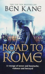 Road to Rome : A Voyage of Terror and Heartache Violence and Betrayal - Ben Kane