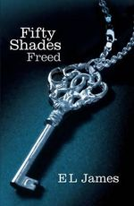 Fifty Shades Freed : 50 Shades Trilogy : Book 3 - E. L. James