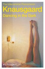 Dancing in the Dark : Knausgaard - Karl Ove Knausgaard