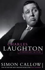 Charles Laughton : A Difficult Actor - Simon Callow