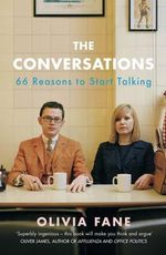 The Conversations : 66 Reasons to Start Talking - Olivia Fane