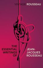 The Essential Writings of Jean-Jacques Rousseau - Jean-Jacques Rousseau